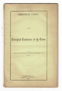 Christian union, and the liturgical tendencies of the times. From the Mercersburg Review for October, 1859