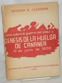 Juicio sobre la guerra del yaqui y génesis de la huelga de Cananea. 1o. de junio de 1906 by  Esteban B Calderon - Paperback - First Edition - 1956 - from Bolerium Books Inc., ABAA/ILAB and Biblio.com