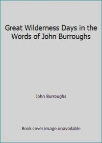 image of Great Wilderness Days in the Words of John Burroughs