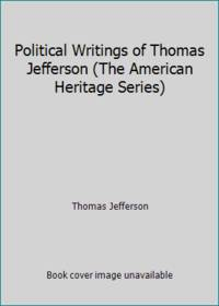 image of Political Writings of Thomas Jefferson (The American Heritage Series)