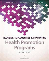 Planning, Implementing, & Evaluating Health Promotion Programs: A Primer (7th Edition)...