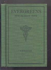 EVERGREENS : HOW TO GROW THEM. INCLUDING VARIETIES AND CHARACTERISTICS OF  THE PRINCIPAL EVERGREENS OF THE UNITED STATES.