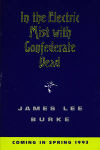 IN THE ELECTRIC MIST WITH CONFEDERATE DEAD by  James Lee BURKE - Paperback - Uncorrected Proof - 1993 - from SCENE OF THE CRIME ® (SKU: 000431)