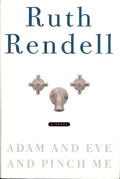 2001. RENDELL, Ruth. ADAM AND EVE AND PINCH ME. NY: Crown Publishers, . 8vo., boards in dust jacket;...