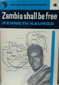 Zambia Shall be Free:  An Autobiography