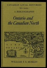 image of ONTARIO AND THE CANADIAN NORTH.  CANADIAN LOCAL HISTORIES TO 1950:  A BIBLIOGRAPHY.