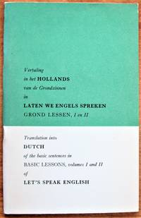 Vertaling Un Het Hollands Van De Grondzinnen in Laten We Engels Spreken Gron Lessen, I En II. Translation Into Dutch of the Basic Sentences in Basic Lessons, Volume I and II of Let's Speak English by  Theall and Wevers Robinson - Paperback - First Edition - from Ken Jackson (SKU: 253268)