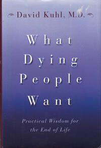 What Dying People Want Practical Wisdom for the End of Life