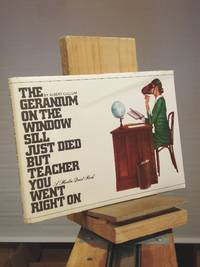 The Geranium on the Windowsill Just Died, but Teacher You Went Right On by Albert Cullum - 1971