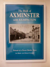 The Book of Axminster with Kilmington Portrait of a Devon Market Town