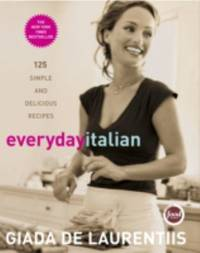 Everyday Italian : 125 Simple and Delicious Recipes: a Cookbook