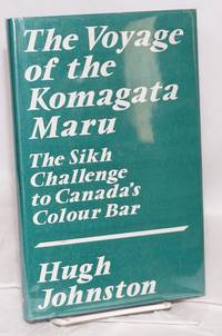 The voyage of the Komagata Maru; the Sikh challenge to Canada's colour bar