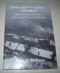 Sons and Daughters of Labor: Class and Clerical Work in Turn of the Century Pittsburgh