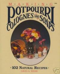 Making Potpourri Colognes and Soaps,  102 Natural Recipes by David A. Webb - First Edition - 1988 - from Ravenswood Books and Biblio.co.uk