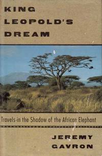 King Leopold's Dream.  Travels in the Shadow of the African Elephant