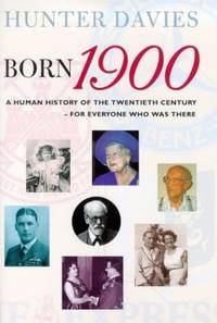 image of Born 1900: A Human History of the Twentieth Century - For Everyone Who Was There