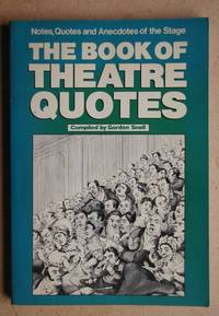 The Book of Theatre Quotes. Notes, Quotes and Anecdotes of the Stage.