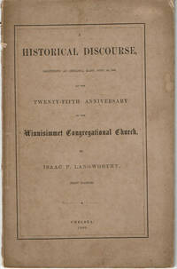 A HISTORICAL DISCOURSE, DELIVERED AT CHELSEA, MASS., SEPT. 20, 1866. AT THE TWENTY-FIFTH ANNIVERSARY OF THE WINNISIMMET CONGREGATIONAL CHURCH.
