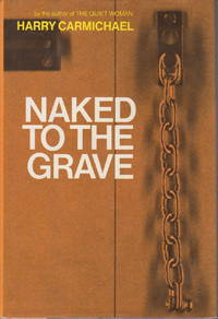 NAKED TO THE GRAVE. by  Harry Carmichael - First Edition - (1973) - from Bookfever.com, IOBA (SKU: 61446)