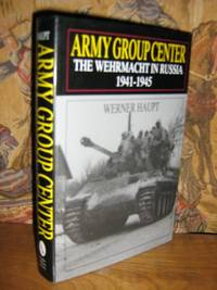 Army Group Center The Wehrmacht in Russia 1941-1945