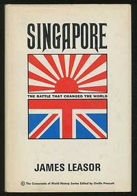 Singapore: The Battle That Changed the World by  James LEASOR - First Edition - 1968 - from Between the Covers- Rare Books, Inc. ABAA and Biblio.co.uk
