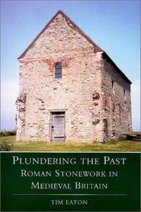 Plundering the Past: Roman Stonework in Medieval Britain