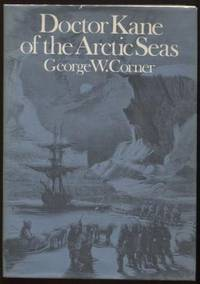Doctor Kane of the Arctic Seas by  George W Corner - Hardcover - 1972 - from E Ridge fine Books and Biblio.co.uk