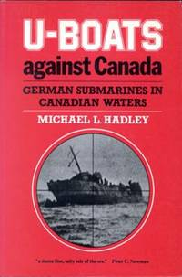 U-Boats Against Canada : German Submarines in Canadian Waters