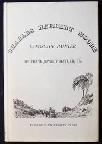 Charles Herbert Moore: Landscape Painter by Frank Jewett Mather, Jr.
