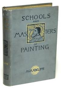 Schools and Masters of Painting; With an Appendix on the Principle  Galleries of Europe by  A. G RADCLIFFE  - Hardcover  - 1900  - from Bluebird Books (SKU: 73732)