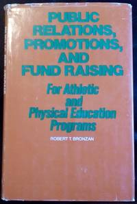 Public Relations, Promotions, and Fund Raising For Athletic and Physical Education Programs by Bronzan, Robert T - 1977