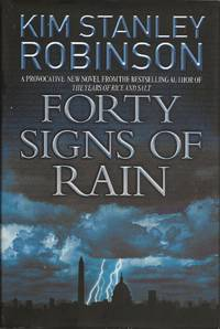 Forty Signs of Rain by Kim Stanley Robinson - Hardcover - First thus - 2004 - from Bujoldfan (SKU: 120119089780553803112clr)