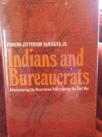 Indians and Bureaucrats; administering the reservation policy during the Civil War