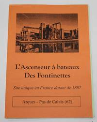 L'Ascenseur a bateaux Des Fontinettes (Site unique en France datant de 1887)