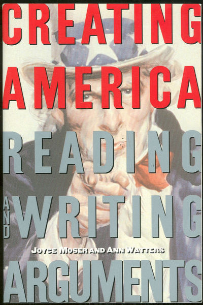 CREATING AMERICA Reading and Writing Arguments, Moser, Joyce editor