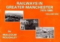 Railways in Greater Manchester Volume 1: 1974-86