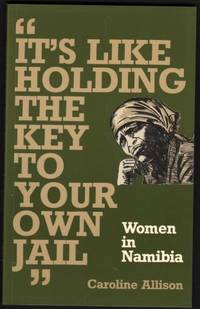 """""""It's Like Holding the Key to Your Own Jail"""": Women in Namibia."""