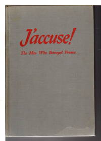 J'ACCUSE! The Men Who Betrayed France.