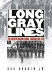 Long Gray Lines : The Southern Military School Tradition  1839 1915
