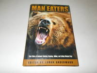 Man Eaters: True Tales of Animals Stalking, Mauling, Killing, and Eating Human Prey