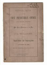 Historical sketch of the First Presbyterian Church, Fort Wayne, Indiana. With early reminiscences of the place ... A lecture before the congregation, October 16, 1881, the semi- centennial of its organization