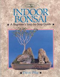 Indoor Bonsai. A Beginner's Step-by-Step Guide.