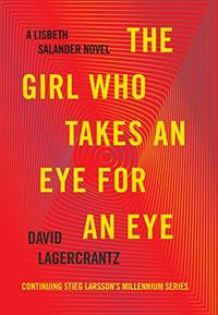 The Girl Who Takes an Eye for an Eye: A Lisbeth Salander novel, continuing Stieg Larsson's...