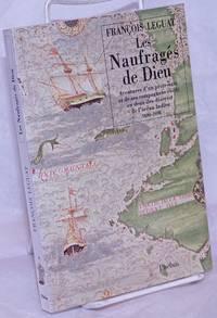 image of Les Naufrages de dieu; Aventures d'un protestant et de ses compagnons exiles en deux iles desertes de l'ocean Indien 1690-1698