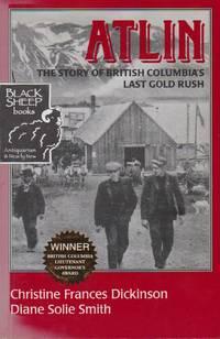 Atlin: The Story of British Columbia\'s Last Gold Rush