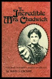 THE INCREDIBLE MRS CHADWICK - The Most Notorious Woman of Her Age