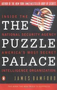 The Puzzle Palace: Inside the National Security Agency, America's Most Secret Intelligence...
