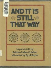 image of And it is Still That Way: Legends Told By Arizona Indian Children with Notes By Byrd Baylor
