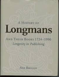 A History Of Longmans And Their Books, 1724-1990: Longevity In Publishing