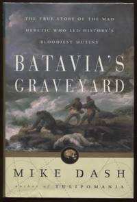 Batavia's Graveyard ;  The True Story of the Mad Heretic Who Led History's  Bloodiest Mutiny  The True Story of the Mad Heretic Who Led History's  Bloodiest Mutiny